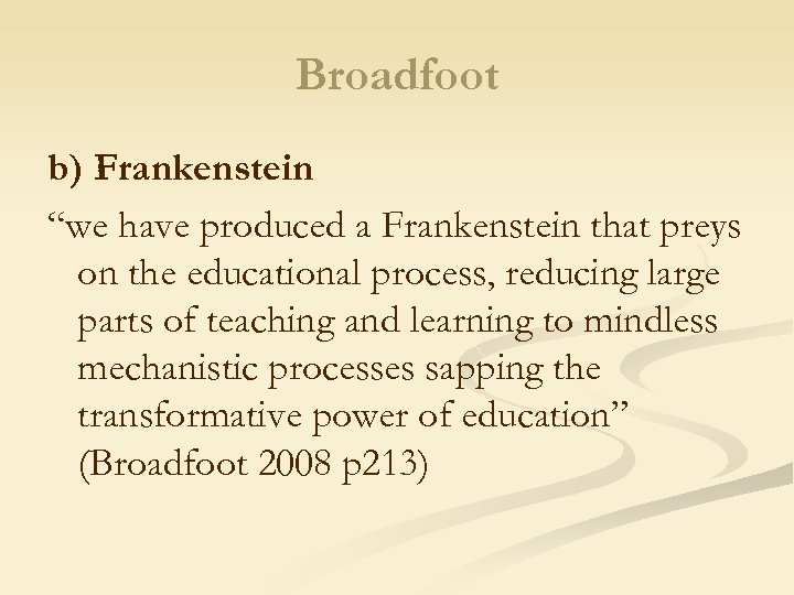 "Broadfoot b) Frankenstein ""we have produced a Frankenstein that preys on the educational process,"