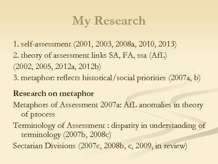 My Research 1. self-assessment (2001, 2003, 2008 a, 2010, 2013) 2. theory of assessment
