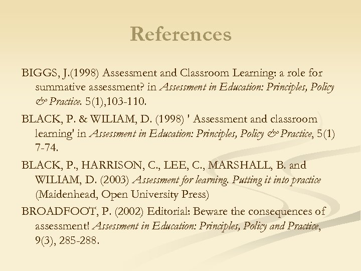 References BIGGS, J. (1998) Assessment and Classroom Learning: a role for summative assessment? in
