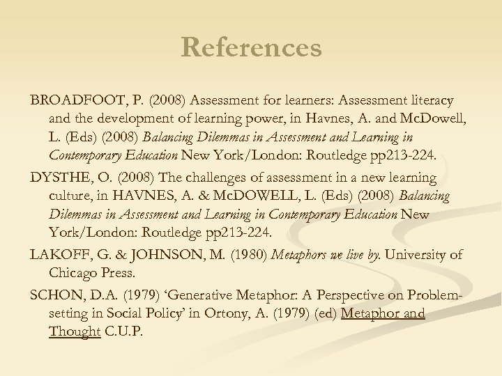 References BROADFOOT, P. (2008) Assessment for learners: Assessment literacy and the development of learning