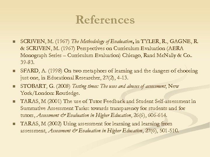 References n n n SCRIVEN, M. (1967) The Methodology of Evaluation, in TYLER, R.
