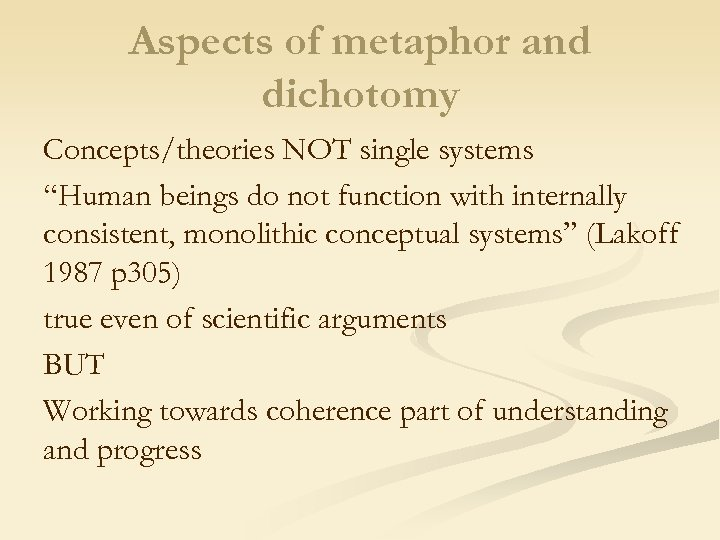 "Aspects of metaphor and dichotomy Concepts/theories NOT single systems ""Human beings do not function"