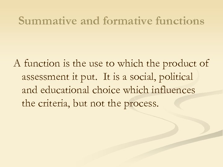 Summative and formative functions A function is the use to which the product of