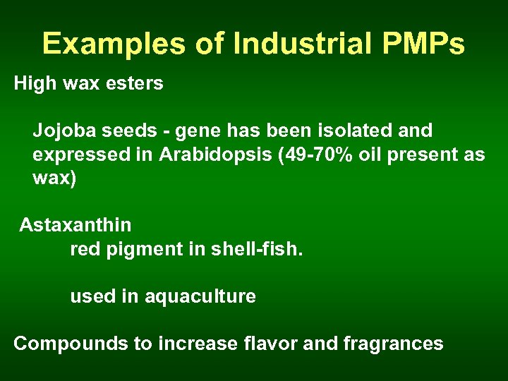 Examples of Industrial PMPs High wax esters Jojoba seeds - gene has been isolated