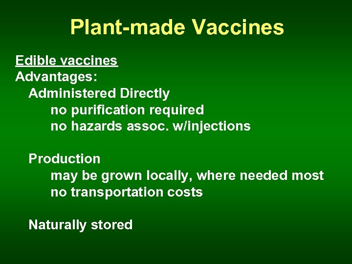 Plant-made Vaccines Edible vaccines Advantages: Administered Directly no purification required no hazards assoc. w/injections
