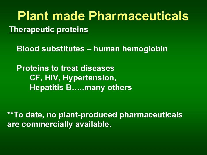 Plant made Pharmaceuticals Therapeutic proteins Blood substitutes – human hemoglobin Proteins to treat diseases