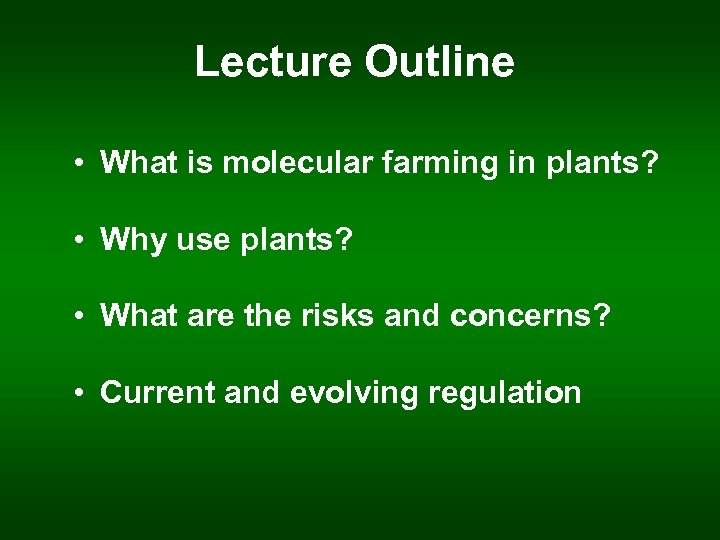 Lecture Outline • What is molecular farming in plants? • Why use plants? •