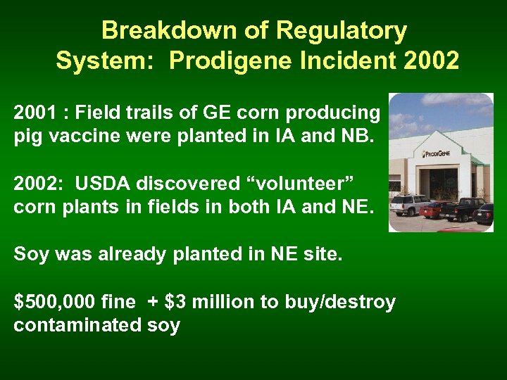 Breakdown of Regulatory System: Prodigene Incident 2002 2001 : Field trails of GE corn