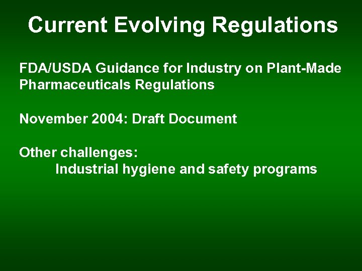 Current Evolving Regulations FDA/USDA Guidance for Industry on Plant-Made Pharmaceuticals Regulations November 2004: Draft