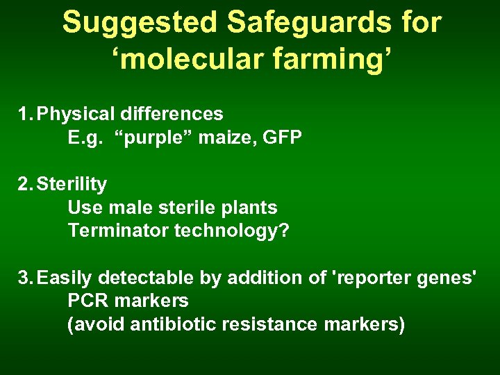 "Suggested Safeguards for 'molecular farming' 1. Physical differences E. g. ""purple"" maize, GFP 2."