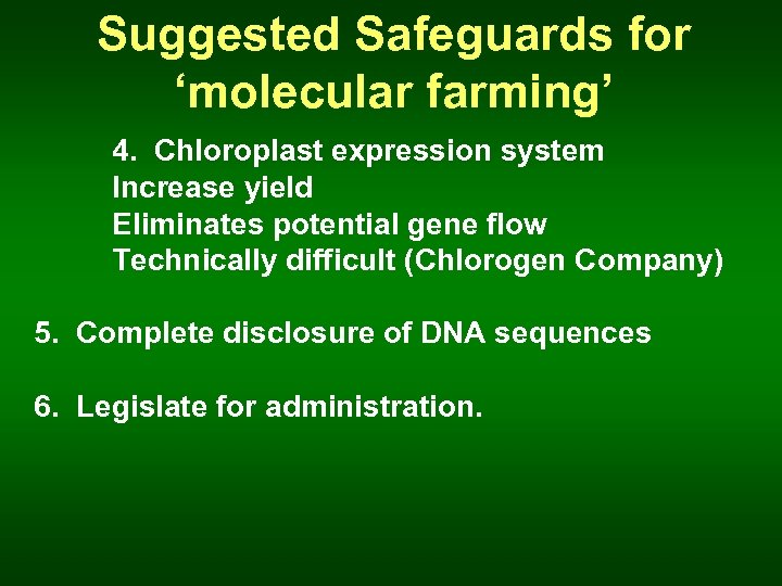 Suggested Safeguards for 'molecular farming' 4. Chloroplast expression system Increase yield Eliminates potential gene