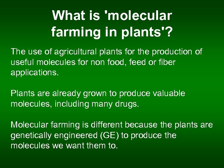 What is 'molecular farming in plants'? The use of agricultural plants for the production