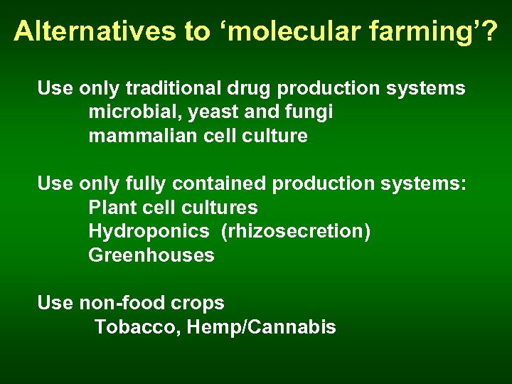 Alternatives to 'molecular farming'? Use only traditional drug production systems microbial, yeast and fungi
