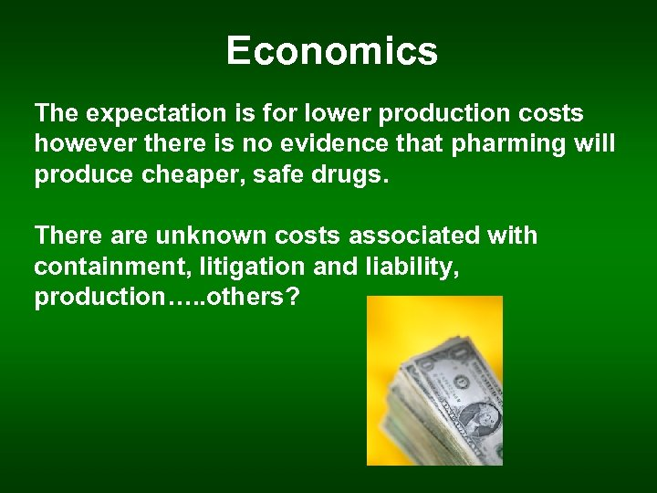 Economics The expectation is for lower production costs however there is no evidence that