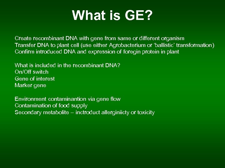 What is GE? Create recombinant DNA with gene from same or different organism Transfer