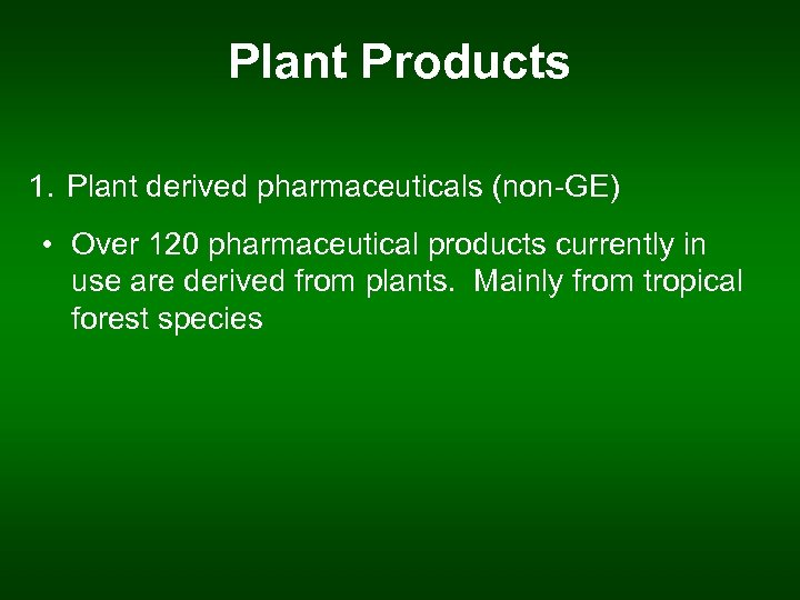 Plant Products 1. Plant derived pharmaceuticals (non-GE) • Over 120 pharmaceutical products currently in