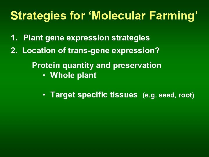 Strategies for 'Molecular Farming' 1. Plant gene expression strategies 2. Location of trans-gene expression?