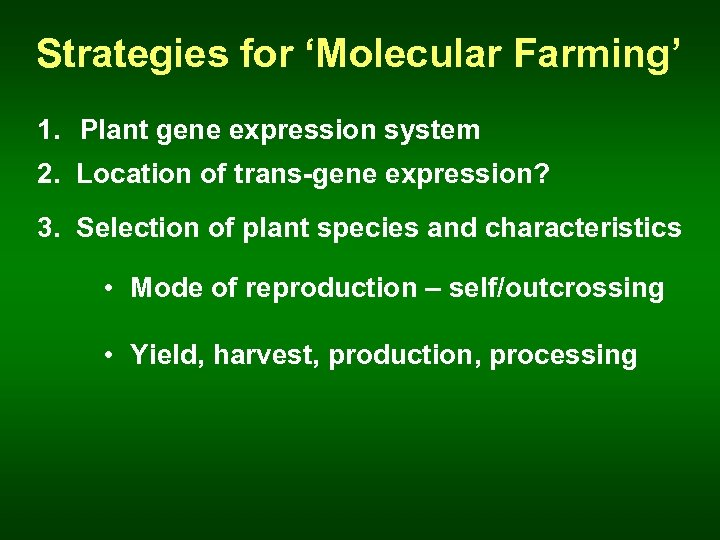 Strategies for 'Molecular Farming' 1. Plant gene expression system 2. Location of trans-gene expression?
