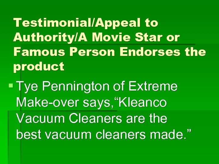 Testimonial/Appeal to Authority/A Movie Star or Famous Person Endorses the product § Tye Pennington