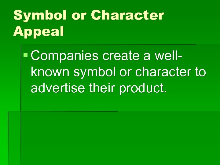 Symbol or Character Appeal § Companies create a wellknown symbol or character to advertise