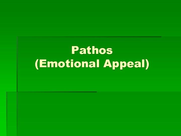 Pathos (Emotional Appeal)