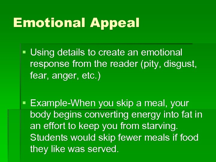 Emotional Appeal § Using details to create an emotional response from the reader (pity,