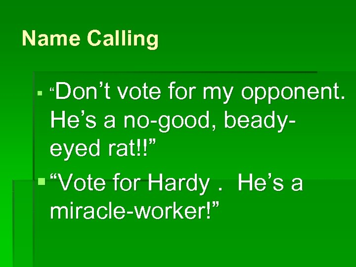 "Name Calling § ""Don't vote for my opponent. He's a no-good, beadyeyed rat!!"" §"