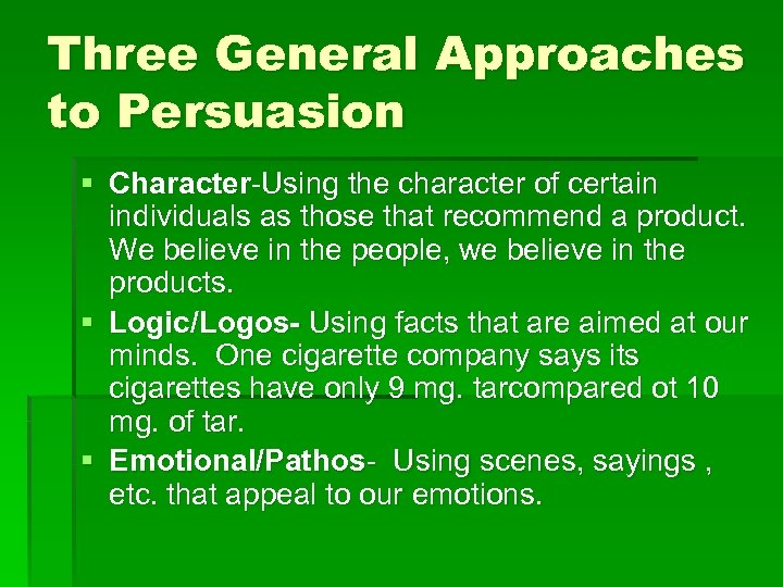 Three General Approaches to Persuasion § Character-Using the character of certain individuals as those
