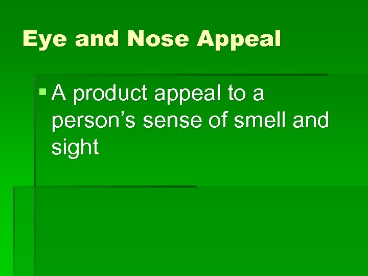 Eye and Nose Appeal § A product appeal to a person's sense of smell