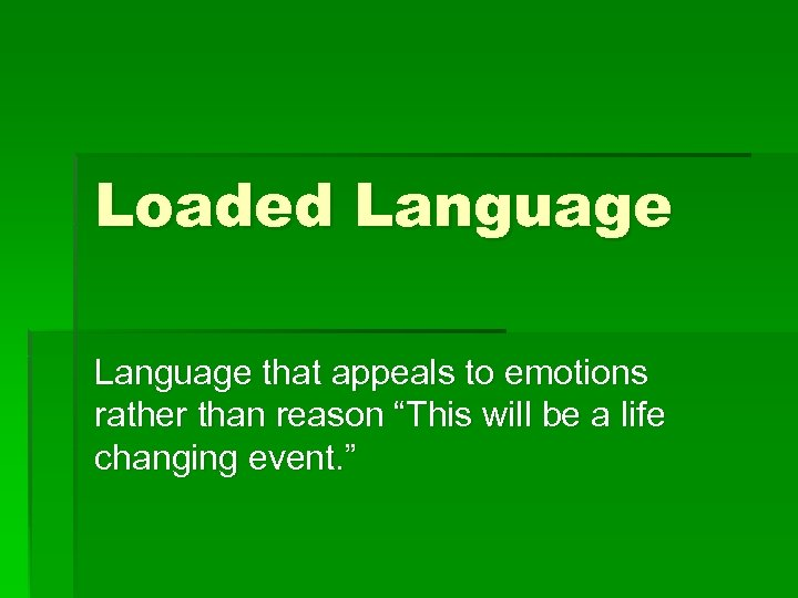"Loaded Language that appeals to emotions rather than reason ""This will be a life"