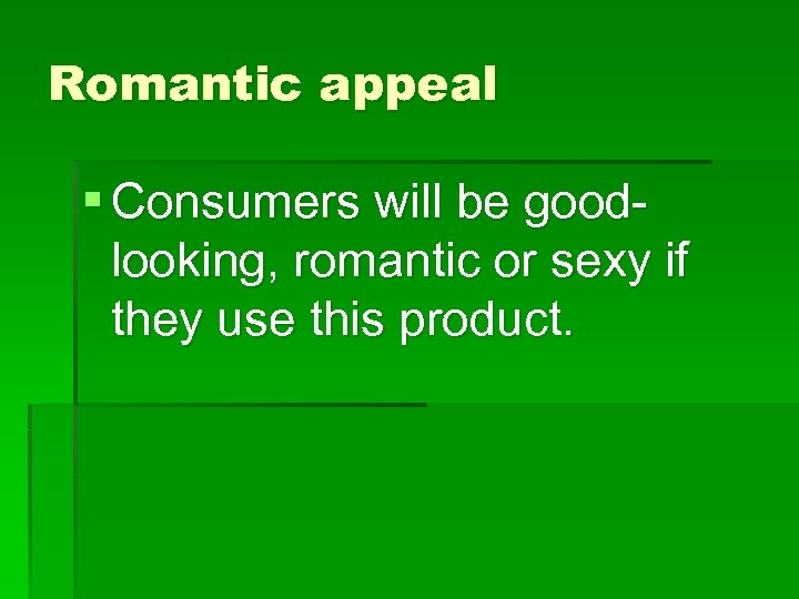 Romantic appeal § Consumers will be goodlooking, romantic or sexy if they use this