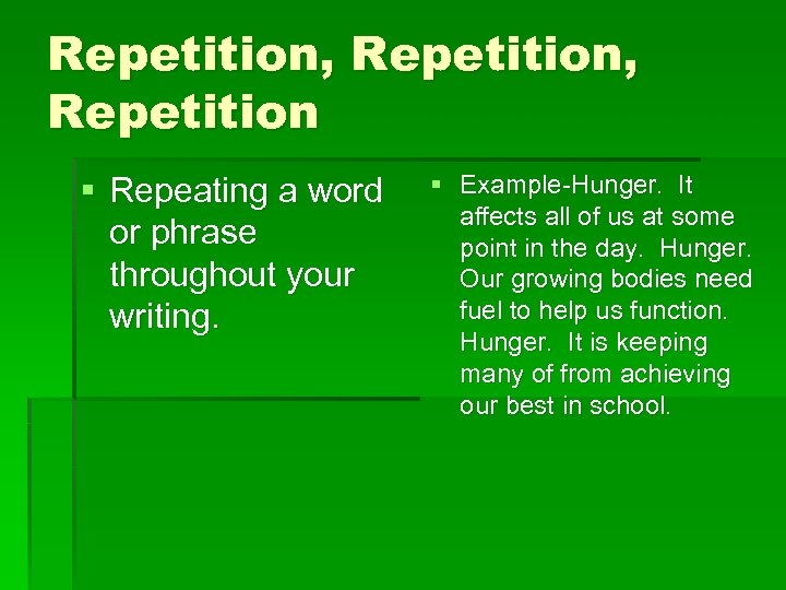 Repetition, Repetition § Repeating a word or phrase throughout your writing. § Example-Hunger. It
