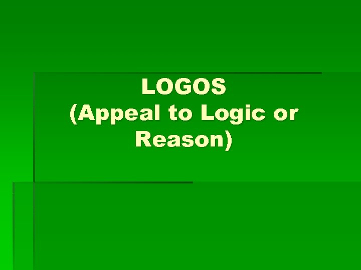 LOGOS (Appeal to Logic or Reason)