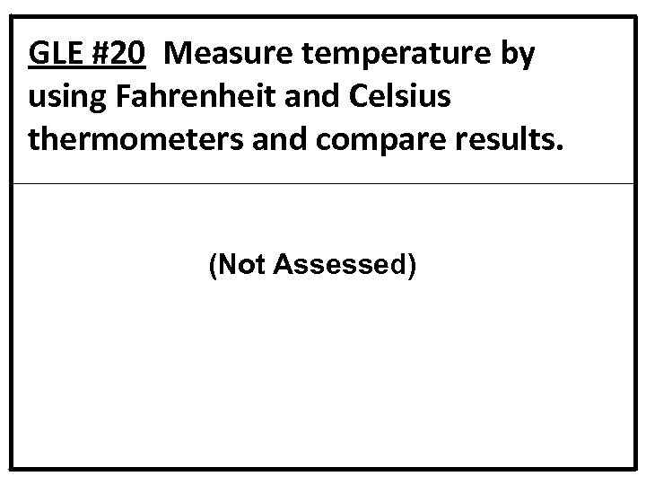 GLE #20 Measure temperature by using Fahrenheit and Celsius thermometers and compare results. (Not
