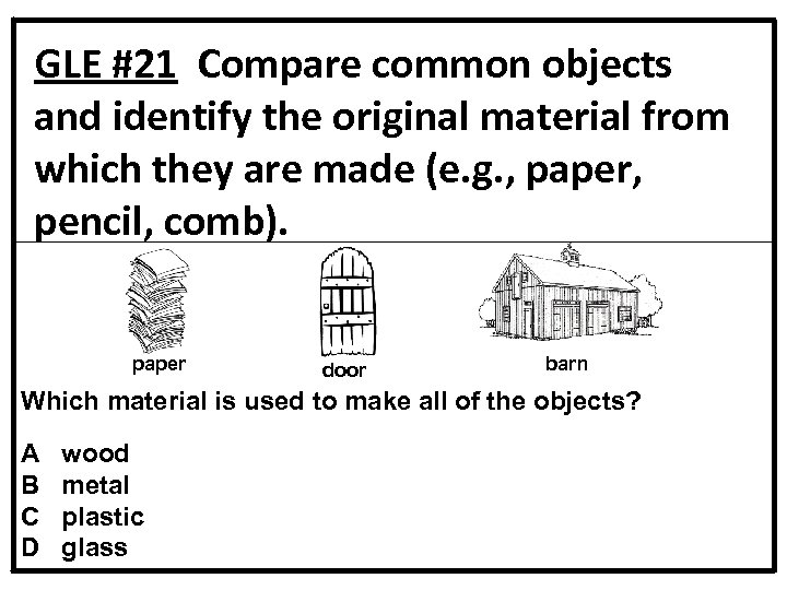 GLE #21 Compare common objects and identify the original material from which they are