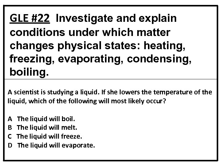 GLE #22 Investigate and explain conditions under which matter changes physical states: heating, freezing,