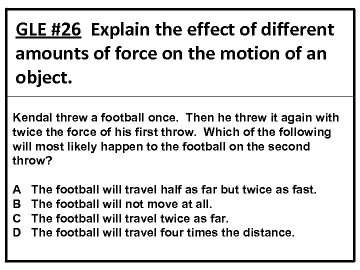 GLE #26 Explain the effect of different amounts of force on the motion of