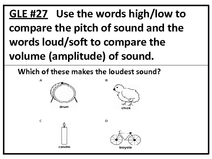 GLE #27 Use the words high/low to compare the pitch of sound and the