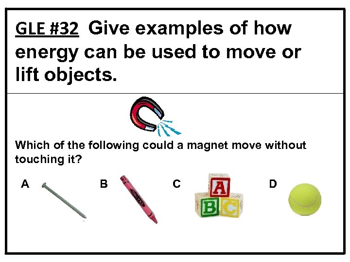 GLE #32 Give examples of how energy can be used to move or lift