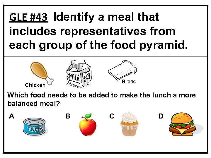 GLE #43 Identify a meal that includes representatives from each group of the food