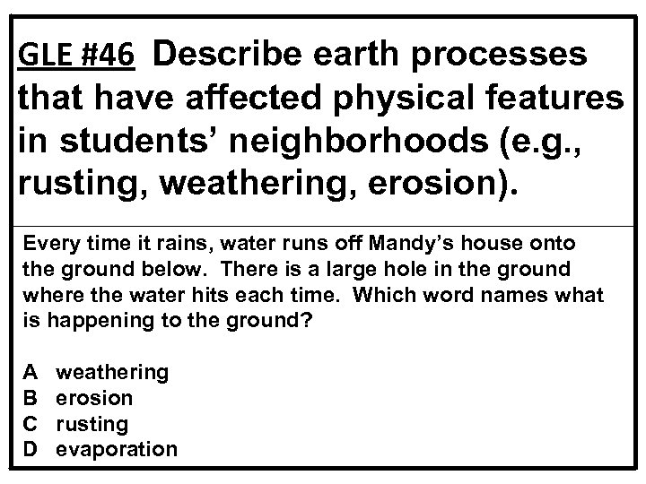 GLE #46 Describe earth processes that have affected physical features in students' neighborhoods (e.