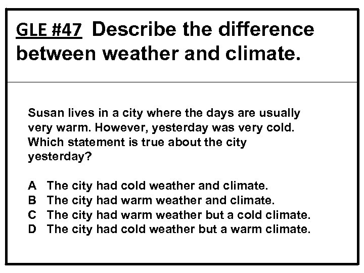GLE #47 Describe the difference between weather and climate. Susan lives in a city