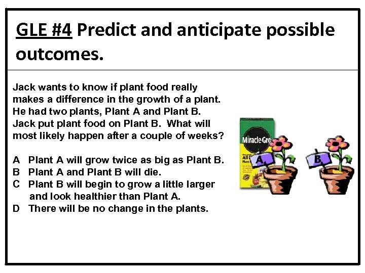 GLE #4 Predict and anticipate possible outcomes. Jack wants to know if plant food
