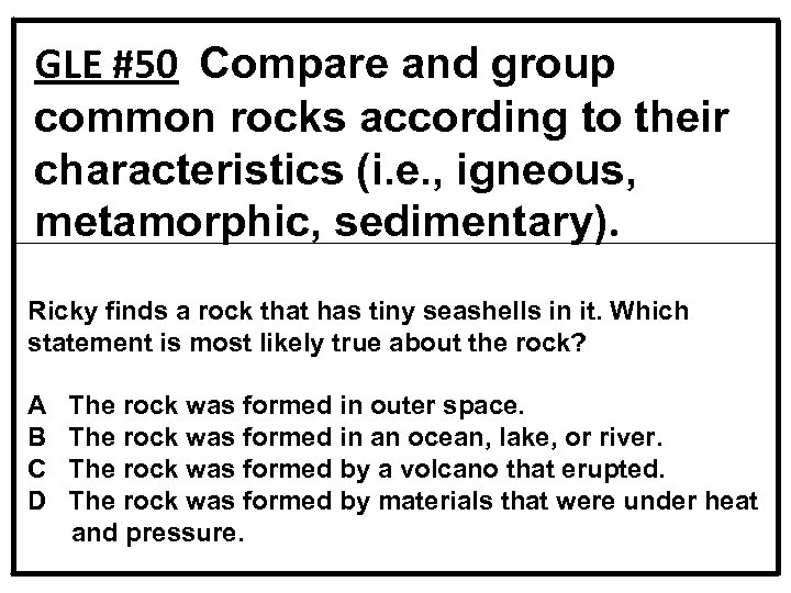 GLE #50 Compare and group common rocks according to their characteristics (i. e. ,