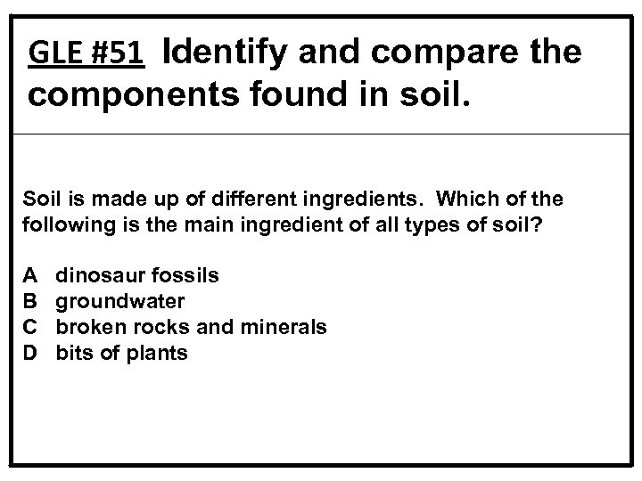 GLE #51 Identify and compare the components found in soil. Soil is made up
