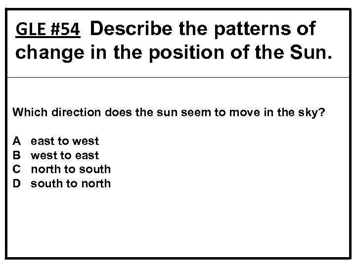 GLE #54 Describe the patterns of change in the position of the Sun. Which