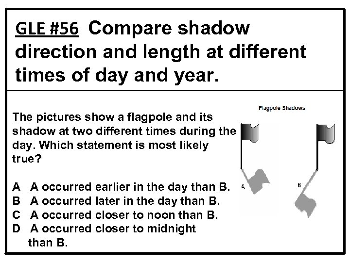GLE #56 Compare shadow direction and length at different times of day and year.
