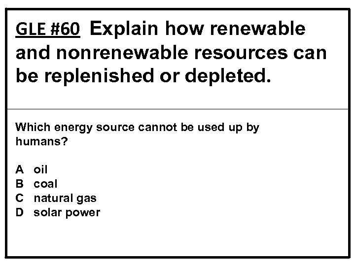 GLE #60 Explain how renewable and nonrenewable resources can be replenished or depleted. Which