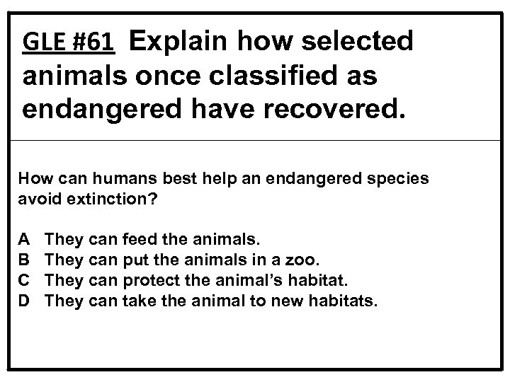 GLE #61 Explain how selected animals once classified as endangered have recovered. How can