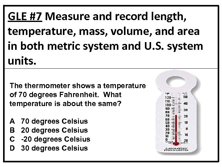 GLE #7 Measure and record length, temperature, mass, volume, and area in both metric